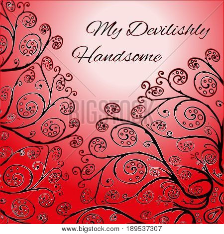 Red greeting card template with floral ornament My Devilishly Handsome