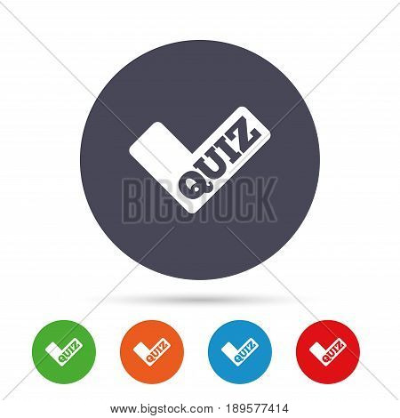 Quiz check sign icon. Questions and answers game symbol. Round colourful buttons with flat icons. Vector