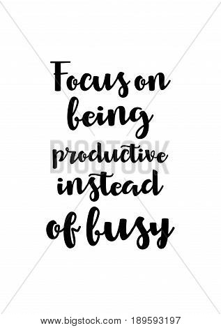 Coffee related illustration with quotes. Graphic design lifestyle lettering. Focus on being productive instead of busy.