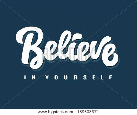 Believe in Yourself hand written lettering. Motivational quote. Inspirational modern calligraphy in retro style. Typography design, good for poster, emblem, banner, T shirt print. Vector illustration