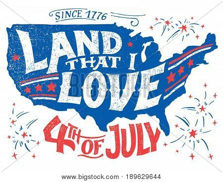 Land that I love. Happy Fourth of July. Independence day of the United States July 4th. Happy Birthday America. Hand-lettering greeting card on textured silhouette of US map. Vintage typography illustration