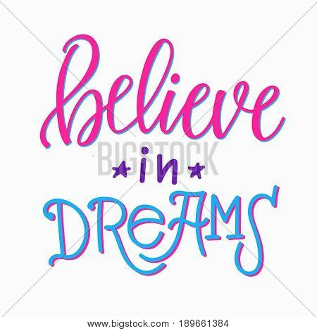 Believe in dreams quote lettering. Calligraphy inspiration graphic design typography element. Hand written postcard. Cute simple vector sign.