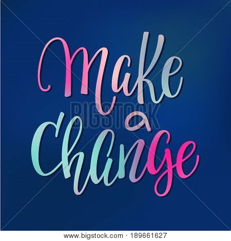 Make a change quote lettering. Calligraphy inspiration graphic design typography element. Hand written postcard. Cute simple vector sign.