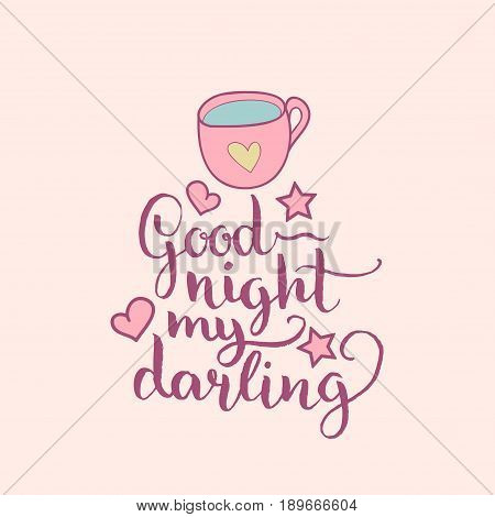 Good Night My Darling hand lettering. Vector cute illustration with cartoon symbols, cup, hearts and stars for posters, cards. Beautiful childish background for baby room, textile etc.
