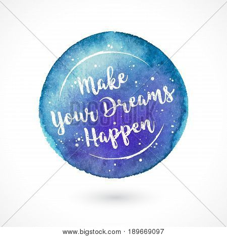Watercolor Vector Handmade Blot with Quote Isolated on White Background. Make Your Dreams Happen. Inspiring Creative Motivation