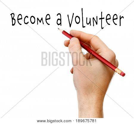 Man writing text BECOME A VOLUNTEER on white background. Concept of support and help