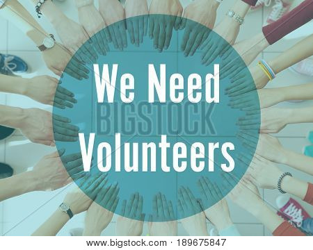 Text WE NEED VOLUNTEERS and people putting hands together in circle on background. Concept of support and help