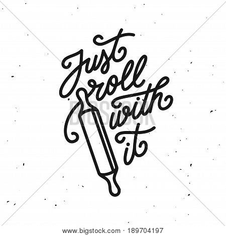 Just roll with it kitchen quote typography print. Hand drawn lettering poster for home decor of restaurant advertising. Cooking related quotation sign. Vector vintage illustration.