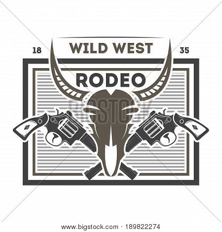Wild west rodeo isolated label. American authentic cowboy show symbol, crossed pistols and bull skull vector illustration.