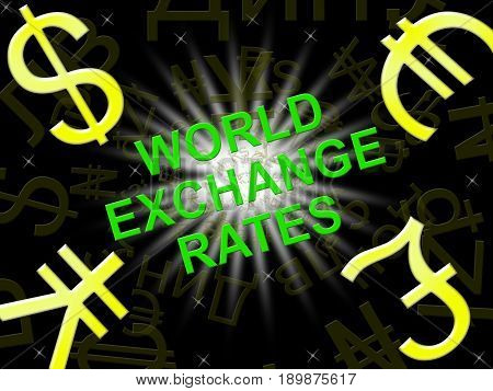 World Exchange Rates Indicating Foreign Exchange 3D Illustration