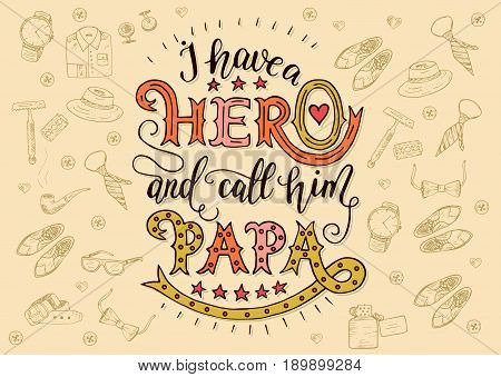 Excellent vector letteing holiday card for father. I have a hero and call him papa.