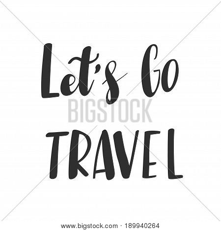 Inscription Let's go travel, adventure lettering. Vector illustration. Calligraphy for the print typography