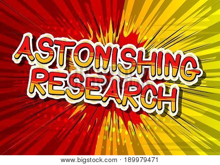 Astonishing Research - Comic book style phrase on abstract background.