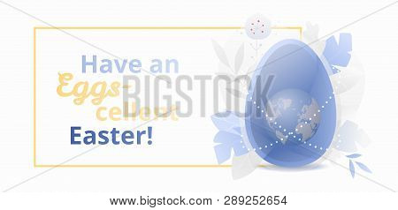 Have An Eggs-cellent Easter Text On Web Banner Template. Easter World Celebration Metaphor. Modern F
