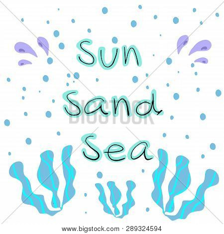 Sun Sand Sea Hand Drawn Lettering. Flat Design Stylized Typography For Poster, Banner, T-shirt And O