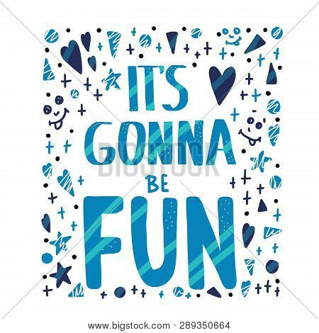 Its Gonna Be Fun Hand Drawn Quote. Poster Template With Handwritten Lettering And Decoration. Positi