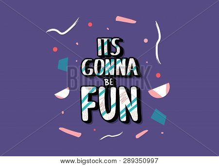 Its Gonna Be Fun Phrase. Poster Template With Handwritten Lettering And Decoration. Positive Message