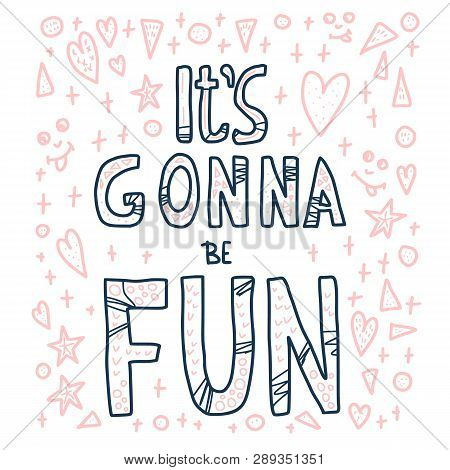 Its Gonna Be Fun Hand Lettering Quote. Poster Template With Handwritten Text And Decoration. Positiv