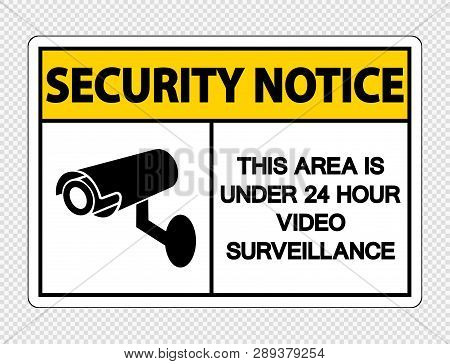Security Notice This Area Is Under 24 Hour Video Surveillance Sign On Transparent Background