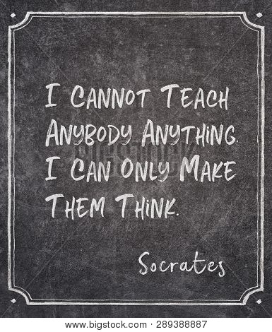 I Cannot Teach Anybody Anything. I Can Only Make Them Think - Ancient Greek Philosopher Socrates Quo