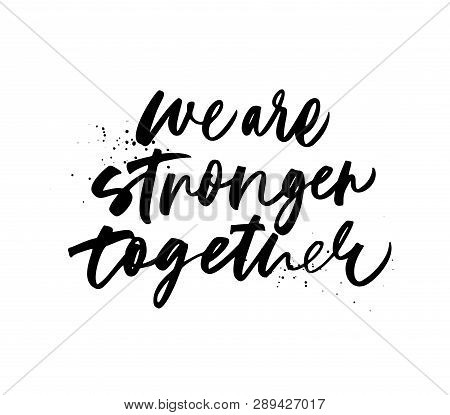 We Are Stronger Together Phrase. Dot Texture. Hand Drawn Brush Style Modern Calligraphy. Vector Illu