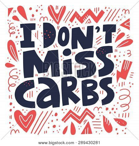 I Dont Miss Carbs Hand Drawn Stylized Lettering. Keto Diet Flat Collage Composition. Ketogenic Eatin