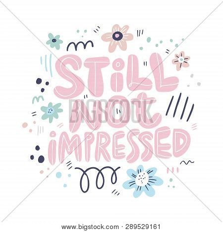 Quote Hand Drawn Vector Pink Lettering. Still Not Impressed Phrase. Scandinavian Style Typography. I