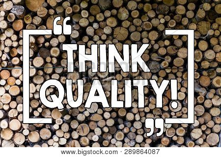Word Writing Text Think Quality. Business Concept For Thinking Of Innovative Valuable Solutions Succ