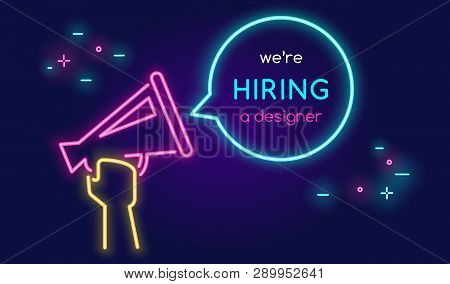 Megaphone Shouting Out With Bubble Speech We Are Hiring A Designer. Bright Vector Neon Illustration