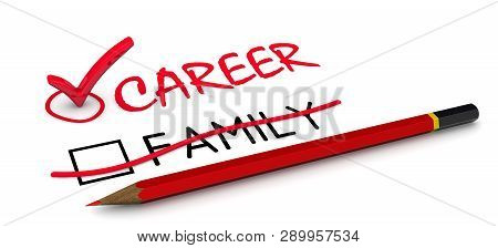 Career, But Not Family. The Concept Of Changing The Conclusion. Red Pencil Crossed Out The Black Wor