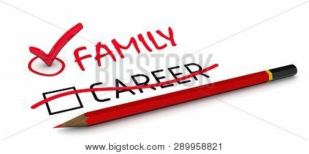 Family, But Not Career. The Concept Of Changing The Conclusion. Red Pencil Crossed Out The Black Wor