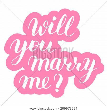 Will You Marry Me Phrase To Propose And Pop The Question, Hand-written Lettering, Script Calligraphy