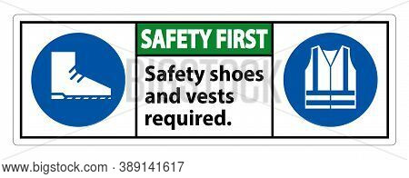 Safety First Sign Safety Shoes And Vest Required With Ppe Symbols On White Background,vector Illustr