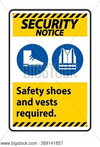 Security Notice Sign Safety Shoes And Vest Required With Ppe Symbols On White Background