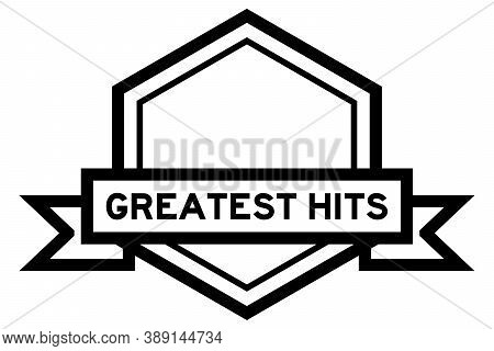 Hexagon Vintage Label Banner In Black Color With Word Greatest Hits On White Background