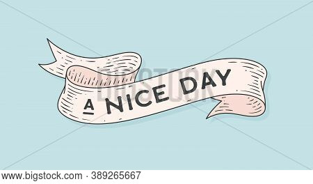 Nice Day. Retro Greeting Card With Ribbon And Motivation Text A Nice Day. Old Ribbon Banner In Engra