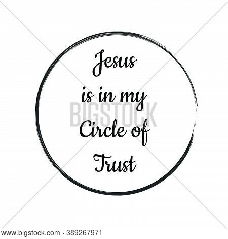 Jesus Is In My Circle Of Trust, Christian Faith, Typography For Print Or Use As Poster, Card, Flyer