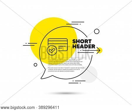 Approved Credit Card Line Icon. Speech Bubble Vector Concept. Accepted Payment Methods Sign. Verific