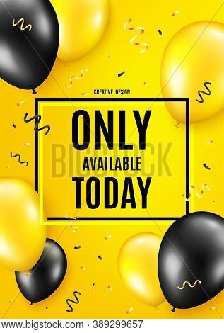 Only Available Today. Balloon Celebrate Background. Special Offer Price Sign. Advertising Discounts