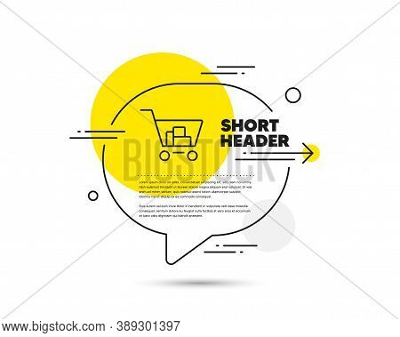 Shopping Cart Line Icon. Speech Bubble Vector Concept. Online Buying Sign. Supermarket Basket Symbol