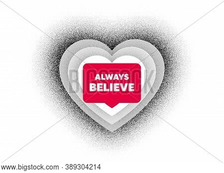 Always Believe Motivation Quote. Love Heart Dotwork Background. Motivational Slogan. Inspiration Mes