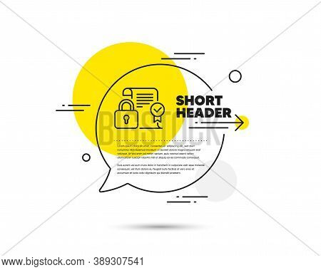 Security Contract Line Icon. Speech Bubble Vector Concept. Cyber Defence Lock Sign. Private Protecti