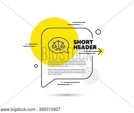 Justice Scales Line Icon. Speech Bubble Vector Concept. Judgement Speech Bubble Sign. Legal Law Symb