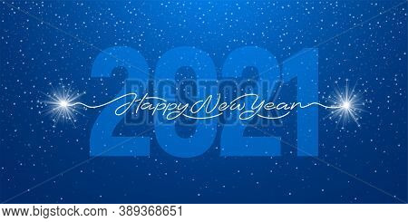 Happy New Year 2021 Handwritten Lettering With Realistic Sparklers Or Bengal Lights. Blue Background