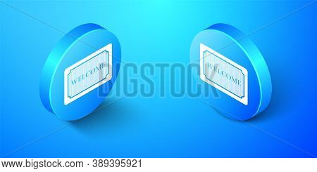 Isometric Doormat With The Text Welcome Icon Isolated On Blue Background. Welcome Mat Sign. Blue Cir
