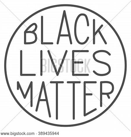 Black Lives Matter Poster In Round Frame Thin Line Icon, Blm Concept, Blm Poster Sign On White Backg