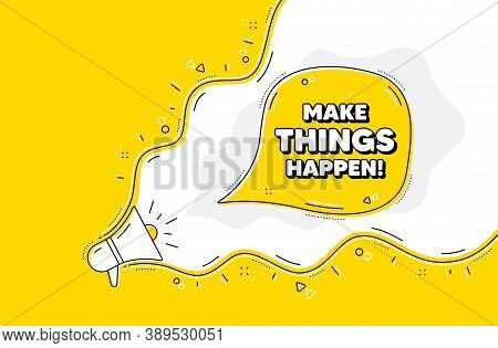 Make Things Happen Motivation Quote. Loudspeaker Alert Message. Motivational Slogan. Inspiration Mes