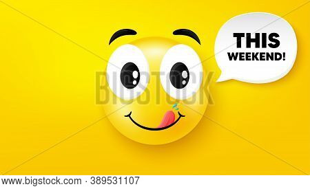 This Weekend Symbol. Yummy Smile Face With Speech Bubble. Special Offer Sign. Sale. Yummy Smile Char