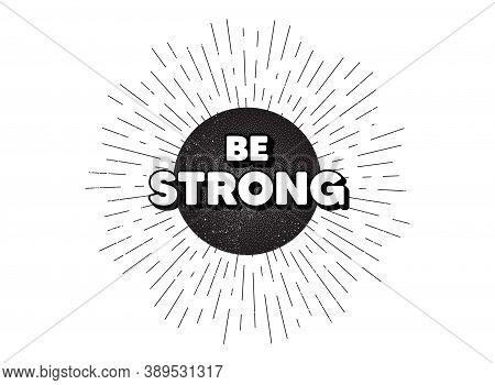 Be Strong Motivation Quote. Vintage Star Burst Banner. Motivational Slogan. Inspiration Message. Hip