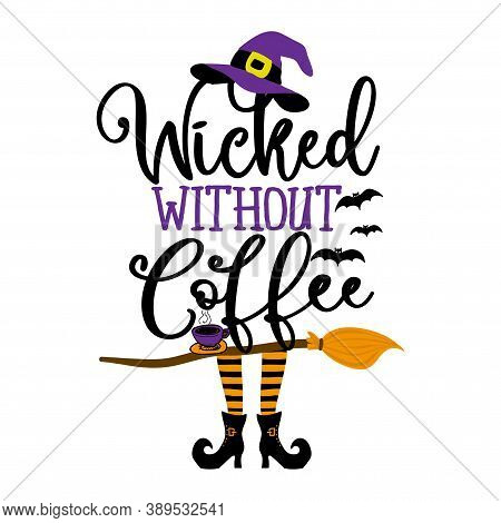 Wicked without Coffee - Halloween quote on white background with broom and witch hat. Good for t-shirt, mug, scrap booking, gift, printing press. Holiday quotes. Witch\\\'s hat, broom.